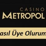 Casinometropol Nasıl Üye Olurum?