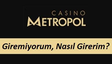 Casinometropol Giremiyorum Nasıl Girerim?