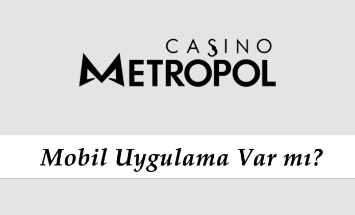 Casinometropol Mobil Uygulama Var mı?